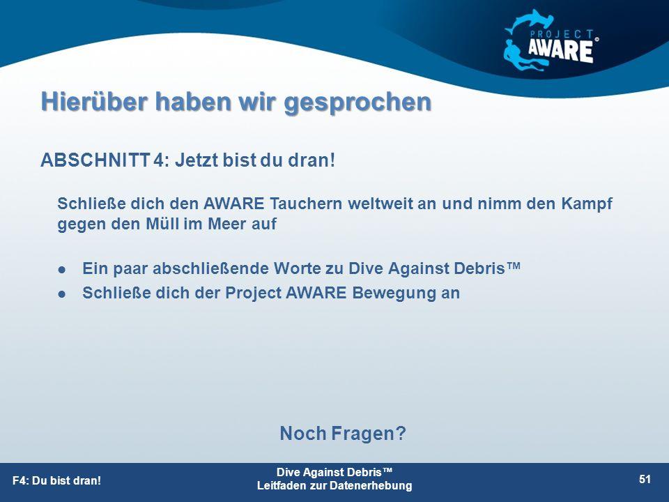 Hierüber haben wir gesprochen Ein paar abschließende Worte zu Dive Against Debris™ Schließe dich der Project AWARE Bewegung an ABSCHNITT 4: Jetzt bist