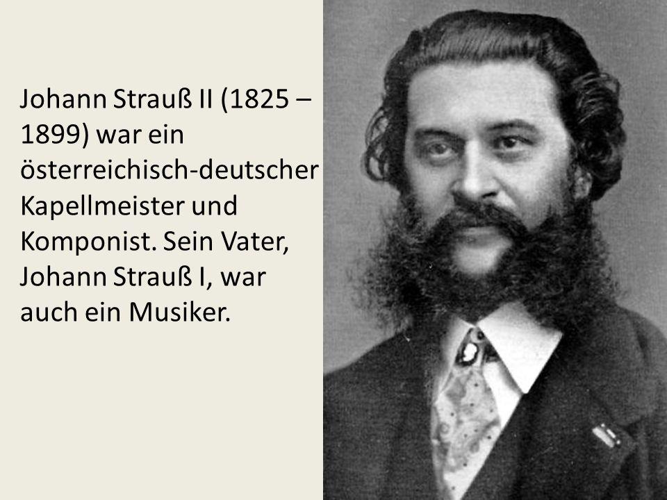 Johann Strauß II (1825 – 1899) war ein österreichisch-deutscher Kapellmeister und Komponist.