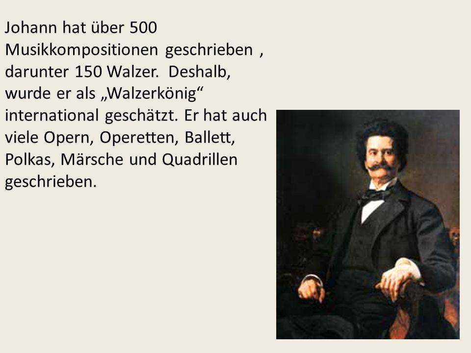 Johann hat über 500 Musikkompositionen geschrieben, darunter 150 Walzer.