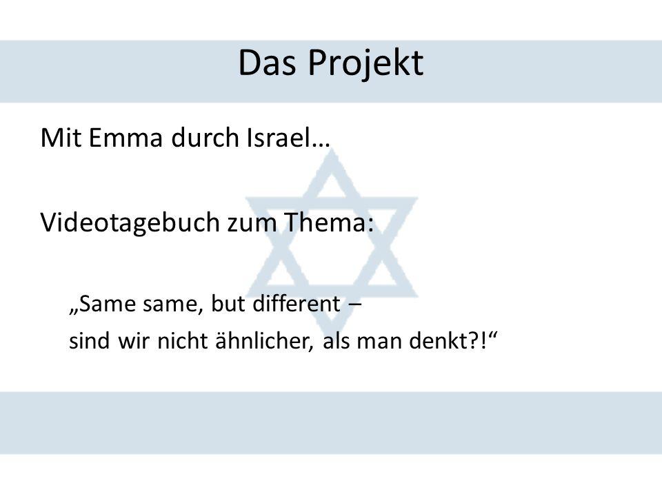 """Das Projekt Mit Emma durch Israel… Videotagebuch zum Thema: """"Same same, but different – sind wir nicht ähnlicher, als man denkt !"""