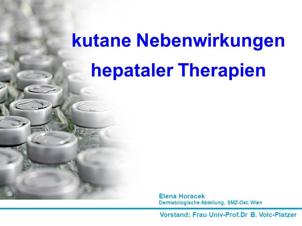 Vorstand: Frau Univ-Prof.Dr B. Volc-Platzer Elena Horacek Dermatologische Abteilung, SMZ-Ost, Wien kutane Nebenwirkungen hepataler Therapien