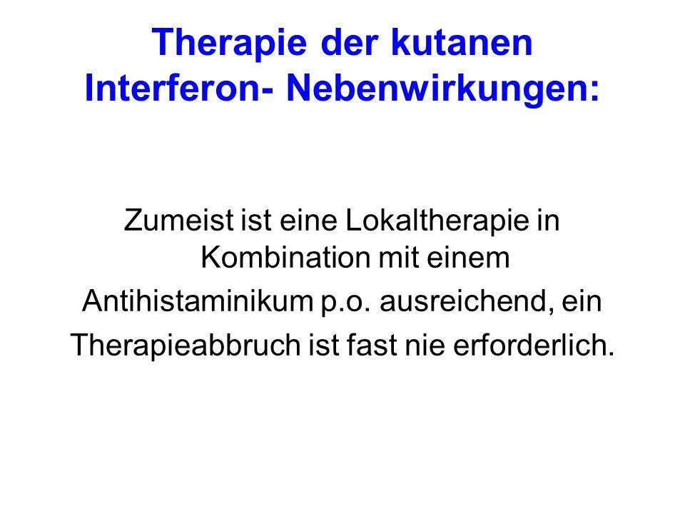 Therapie der kutanen Interferon- Nebenwirkungen: Zumeist ist eine Lokaltherapie in Kombination mit einem Antihistaminikum p.o. ausreichend, ein Therap