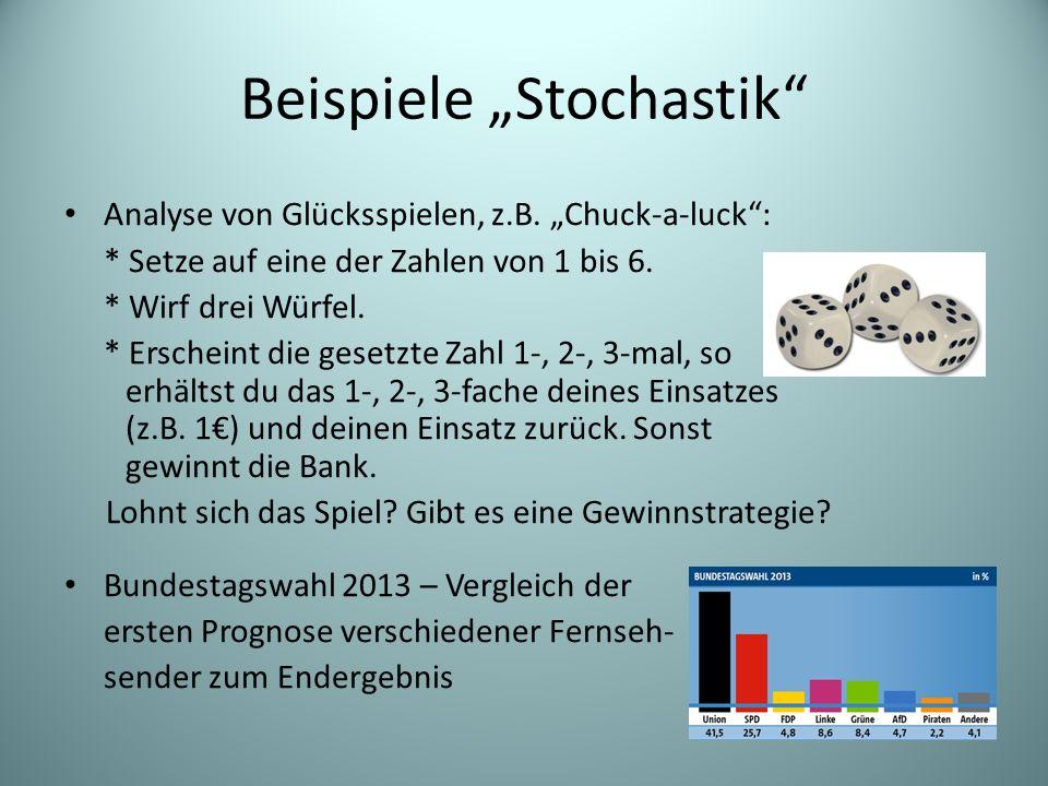 """Beispiele """"Stochastik"""" Analyse von Glücksspielen, z.B. """"Chuck-a-luck"""": * Setze auf eine der Zahlen von 1 bis 6. * Wirf drei Würfel. * Erscheint die ge"""