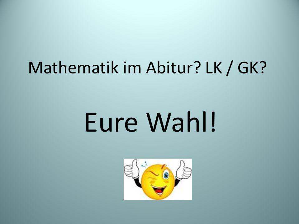 Mathematik im Abitur? LK / GK? Eure Wahl!