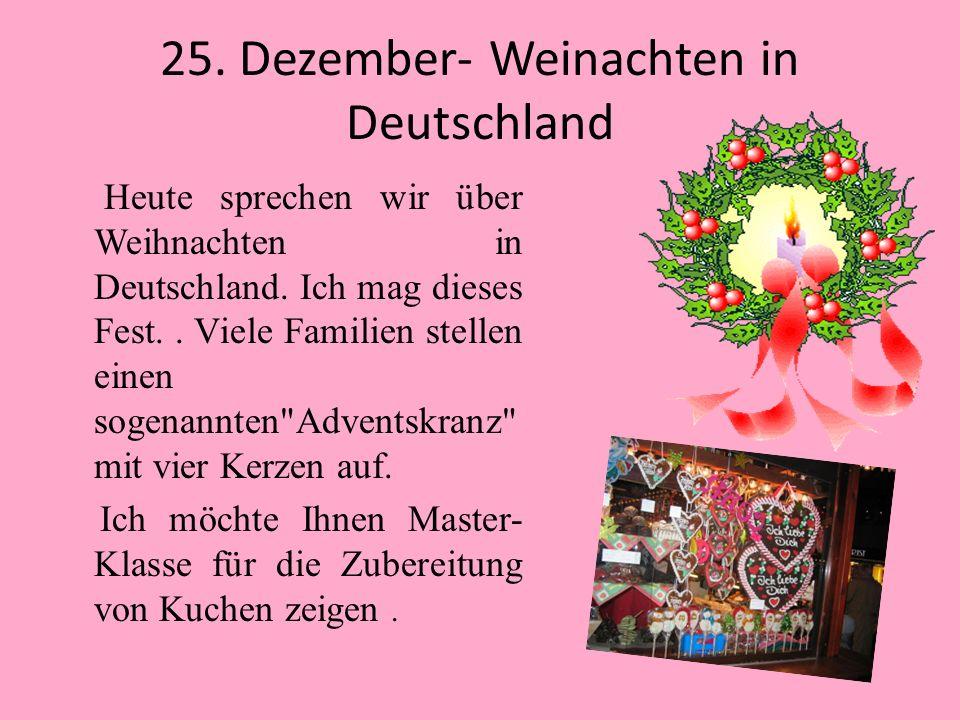 25. Dezember- Weinachten in Deutschland Heute sprechen wir über Weihnachten in Deutschland.