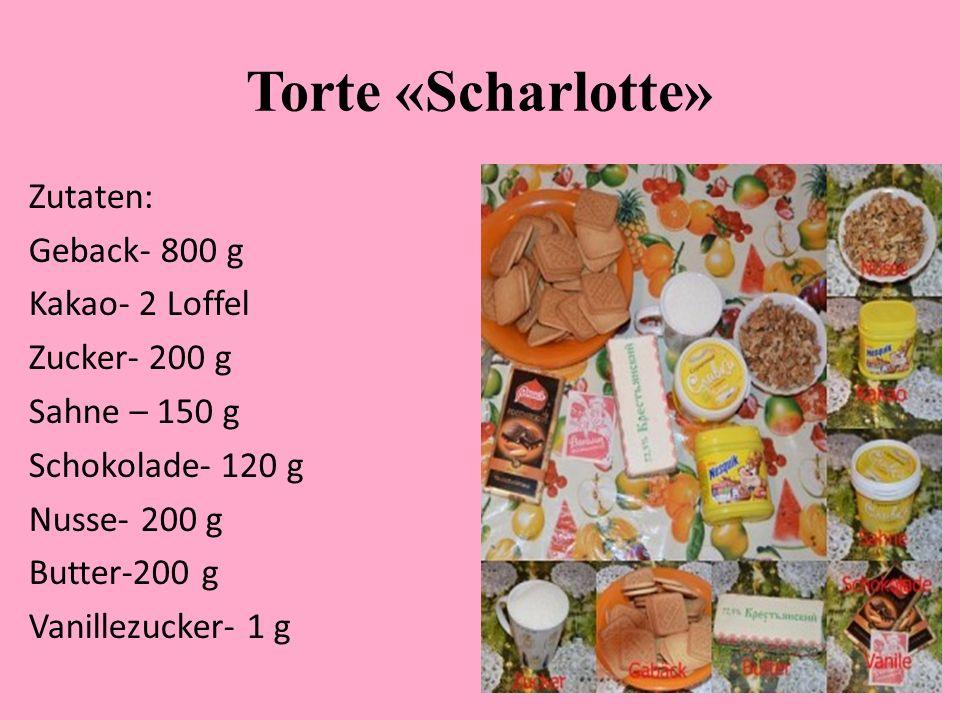 Torte «Scharlotte» Zutaten: Geback- 800 g Kakao- 2 Loffel Zucker- 200 g Sahne – 150 g Schokolade- 120 g Nusse- 200 g Butter-200 g Vanillezucker- 1 g
