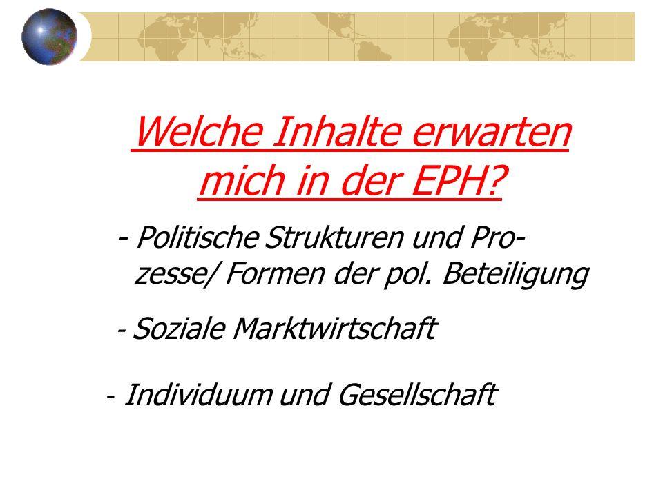 Welche Inhalte erwarten mich in der EPH. - Politische Strukturen und Pro- zesse/ Formen der pol.