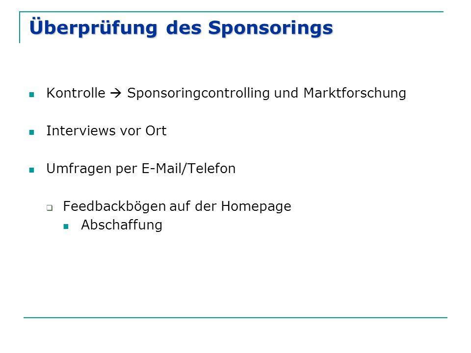 Überprüfung des Sponsorings Kontrolle  Sponsoringcontrolling und Marktforschung Interviews vor Ort Umfragen per E-Mail/Telefon  Feedbackbögen auf der Homepage Abschaffung