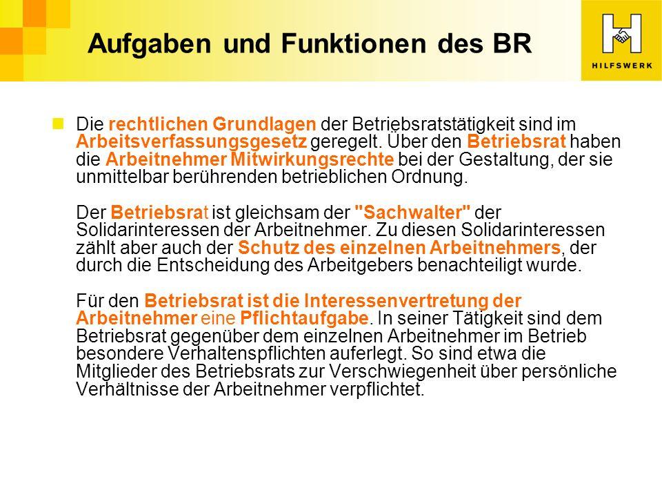 Aufgaben und Funktionen des BR Die rechtlichen Grundlagen der Betriebsratstätigkeit sind im Arbeitsverfassungsgesetz geregelt.