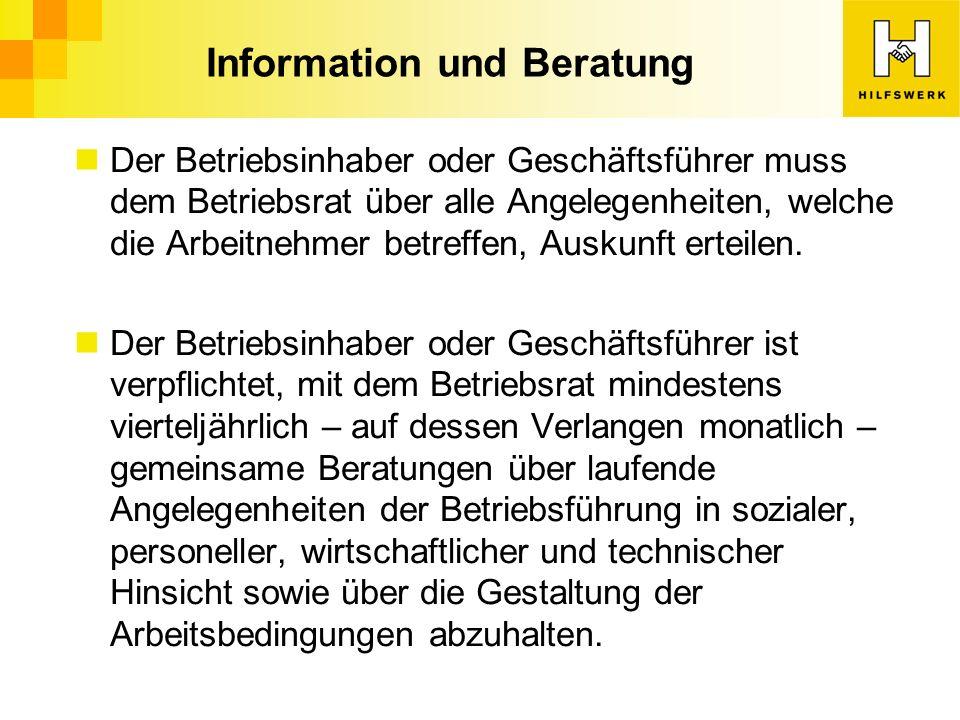 Information und Beratung Der Betriebsinhaber oder Geschäftsführer muss dem Betriebsrat über alle Angelegenheiten, welche die Arbeitnehmer betreffen, Auskunft erteilen.