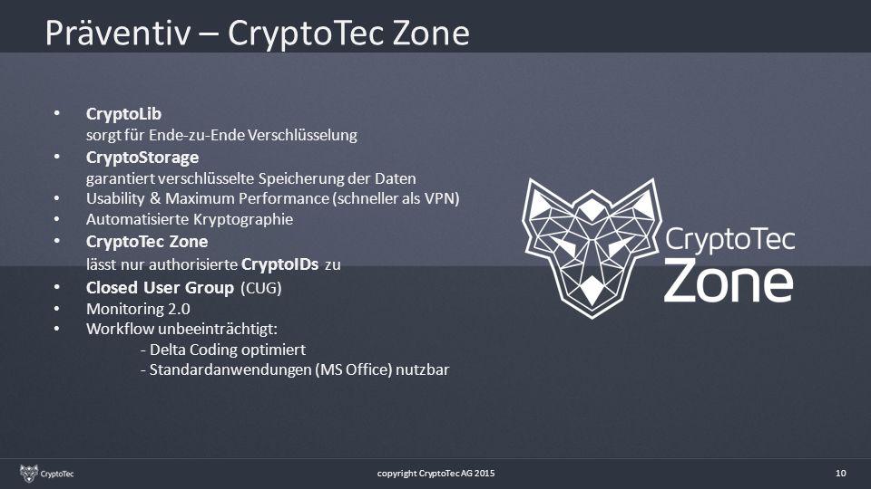 10 Präventiv – CryptoTec Zone CryptoLib sorgt für Ende-zu-Ende Verschlüsselung CryptoStorage garantiert verschlüsselte Speicherung der Daten Usability