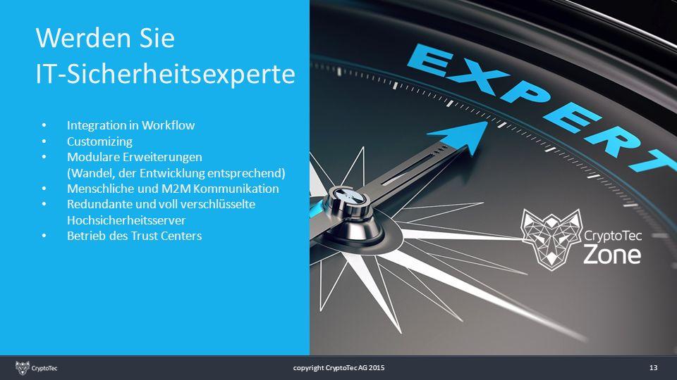 copyright CryptoTec AG 2015 13 Werden Sie IT-Sicherheitsexperte Integration in Workflow Customizing Modulare Erweiterungen (Wandel, der Entwicklung en
