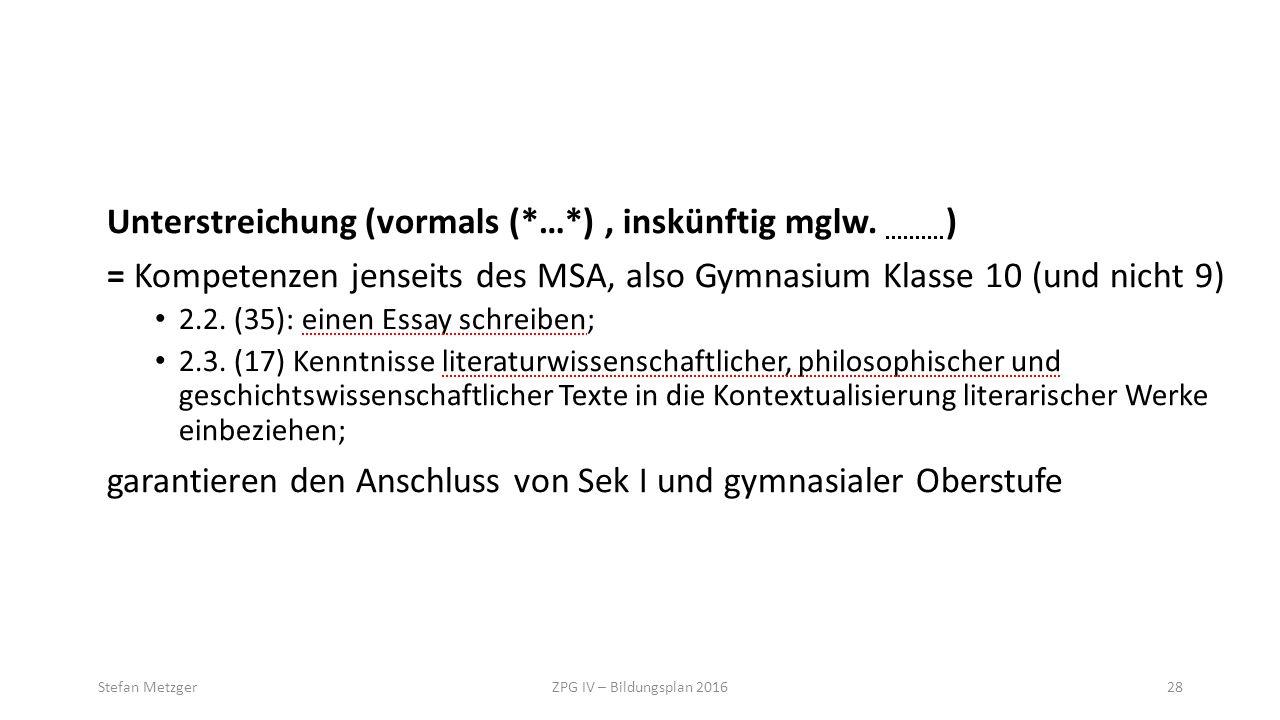 Unterstreichung (vormals (*…*), inskünftig mglw. ) = Kompetenzen jenseits des MSA, also Gymnasium Klasse 10 (und nicht 9) 2.2. (35): einen Essay schre