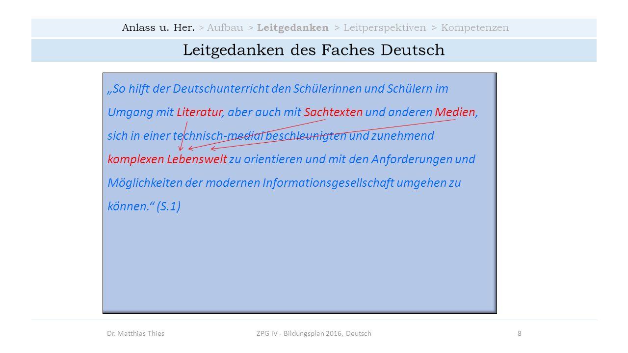 Anlass u. Her. > Aufbau > Leitgedanken > Leitperspektiven > Kompetenzen Dr. Matthias ThiesZPG IV - Bildungsplan 2016, Deutsch8 Leitgedanken des Faches