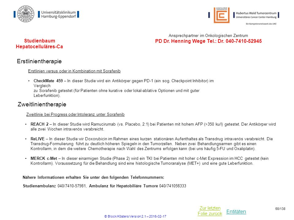 Entitäten Zur letzten Folie zurück Studienbaum Hepatocelluläres-Ca Erstlinientherapie Ansprechpartner im Onkologischen Zentrum PD Dr. Henning Wege Tel