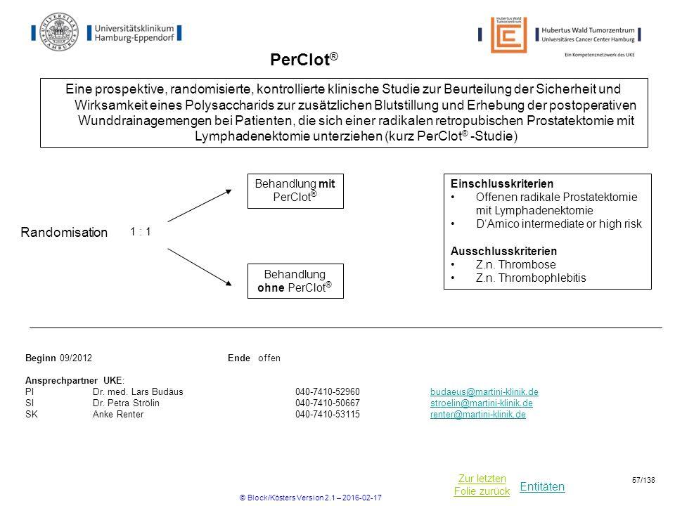 Entitäten Zur letzten Folie zurück PerClot ® Einschlusskriterien Offenen radikale Prostatektomie mit Lymphadenektomie D'Amico intermediate or high risk Ausschlusskriterien Z.n.