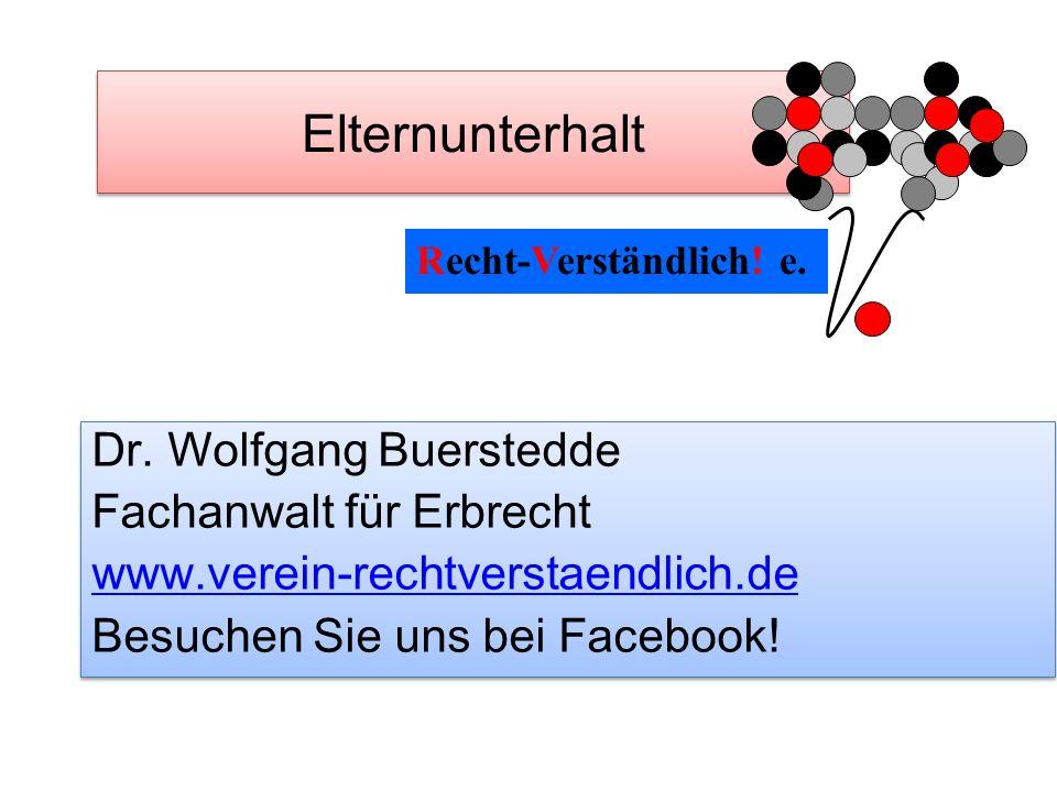 Elternunterhalt Dr. Wolfgang Buerstedde Fachanwalt für Erbrecht www.verein-rechtverstaendlich.de Besuchen Sie uns bei Facebook! Dr. Wolfgang Buerstedd