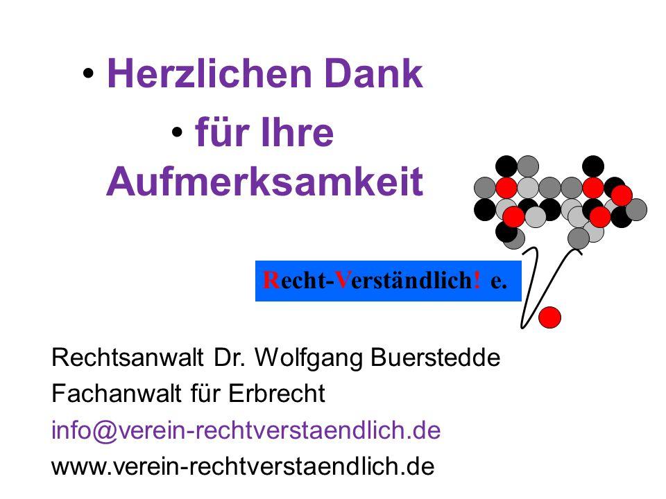 Herzlichen Dank für Ihre Aufmerksamkeit Recht-Verständlich! e. Rechtsanwalt Dr. Wolfgang Buerstedde Fachanwalt für Erbrecht info@verein-rechtverstaend
