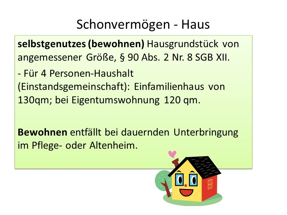 Schonvermögen - Haus selbstgenutzes (bewohnen) Hausgrundstück von angemessener Größe, § 90 Abs. 2 Nr. 8 SGB XII. - Für 4 Personen-Haushalt (Einstandsg