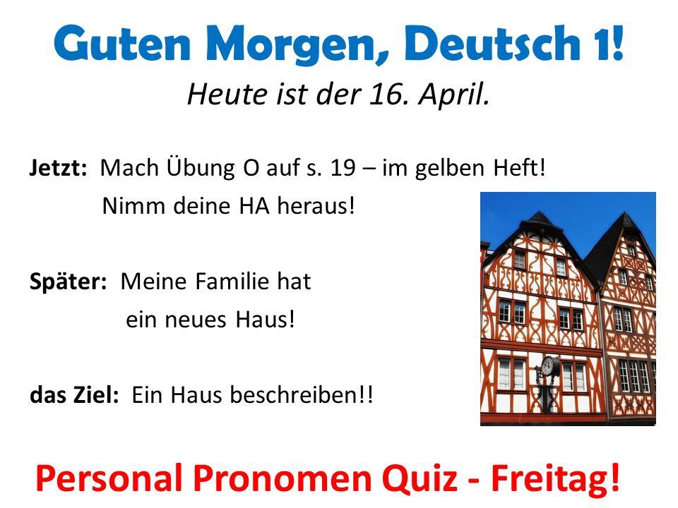 Guten Morgen, Deutsch 1. Heute ist der 16. April.
