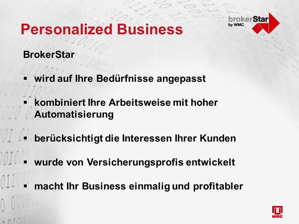 Personalized Business BrokerStar  wird auf Ihre Bedürfnisse angepasst  kombiniert Ihre Arbeitsweise mit hoher Automatisierung  berücksichtigt die Interessen Ihrer Kunden  wurde von Versicherungsprofis entwickelt  macht Ihr Business einmalig und profitabler