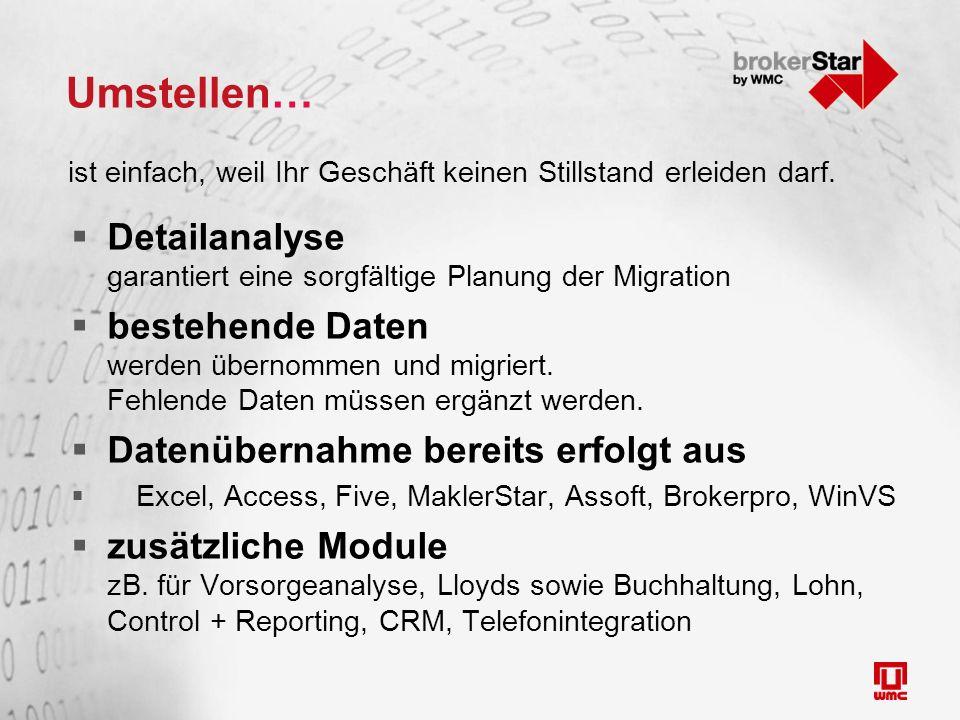 Umstellen…  Detailanalyse garantiert eine sorgfältige Planung der Migration  bestehende Daten werden übernommen und migriert. Fehlende Daten müssen