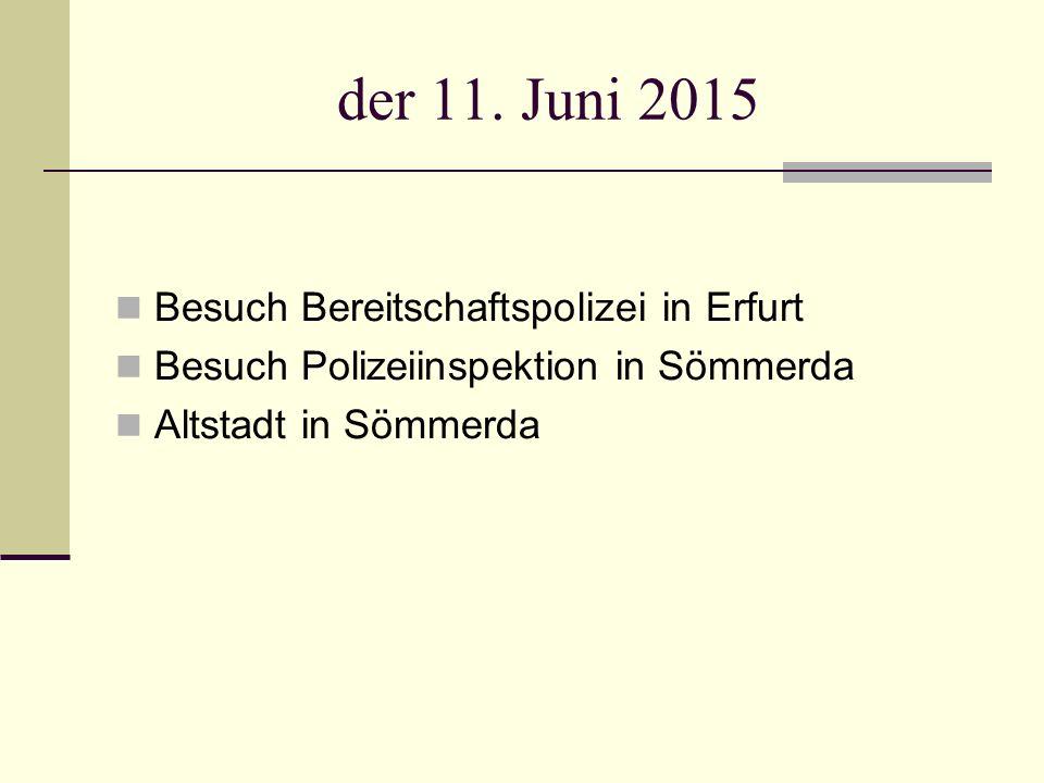 der 11. Juni 2015 Besuch Bereitschaftspolizei in Erfurt Besuch Polizeiinspektion in Sömmerda Altstadt in Sömmerda