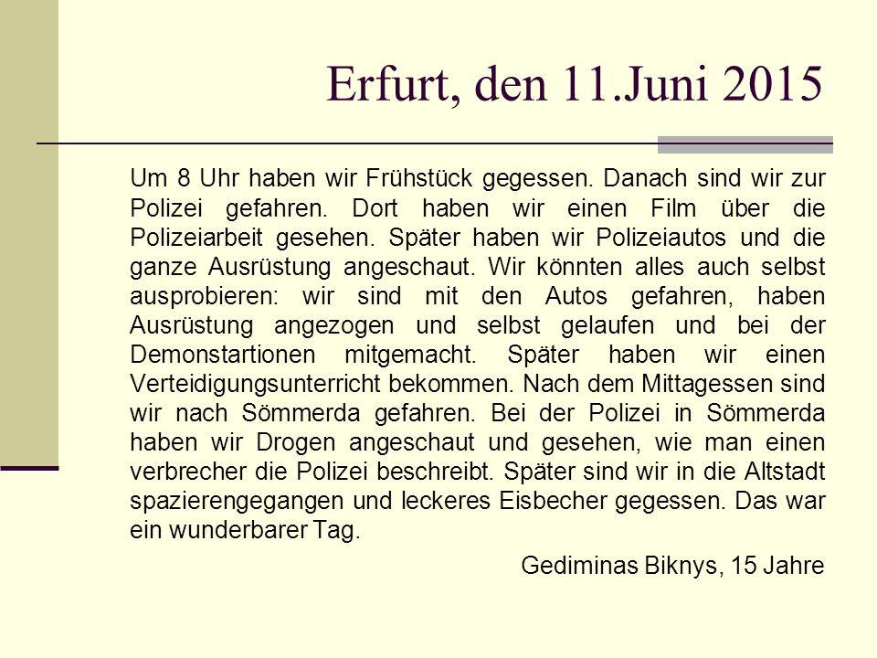 Erfurt, den 11.Juni 2015 Um 8 Uhr haben wir Frühstück gegessen. Danach sind wir zur Polizei gefahren. Dort haben wir einen Film über die Polizeiarbeit