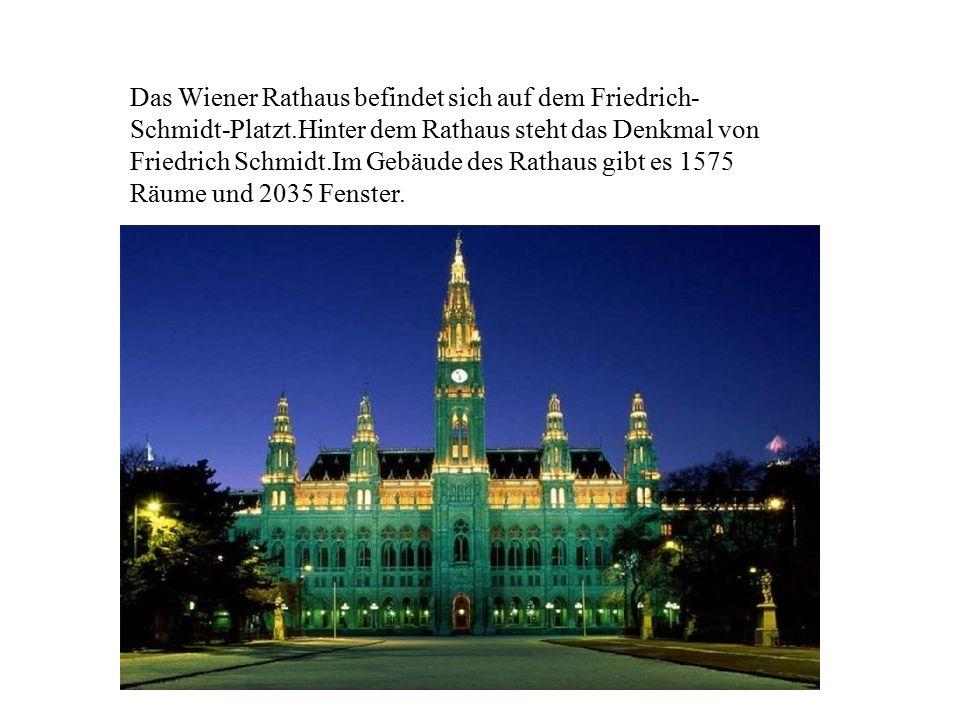 Das Wiener Rathaus befindet sich auf dem Friedrich- Schmidt-Platzt.Hinter dem Rathaus steht das Denkmal von Friedrich Schmidt.Im Gebäude des Rathaus g