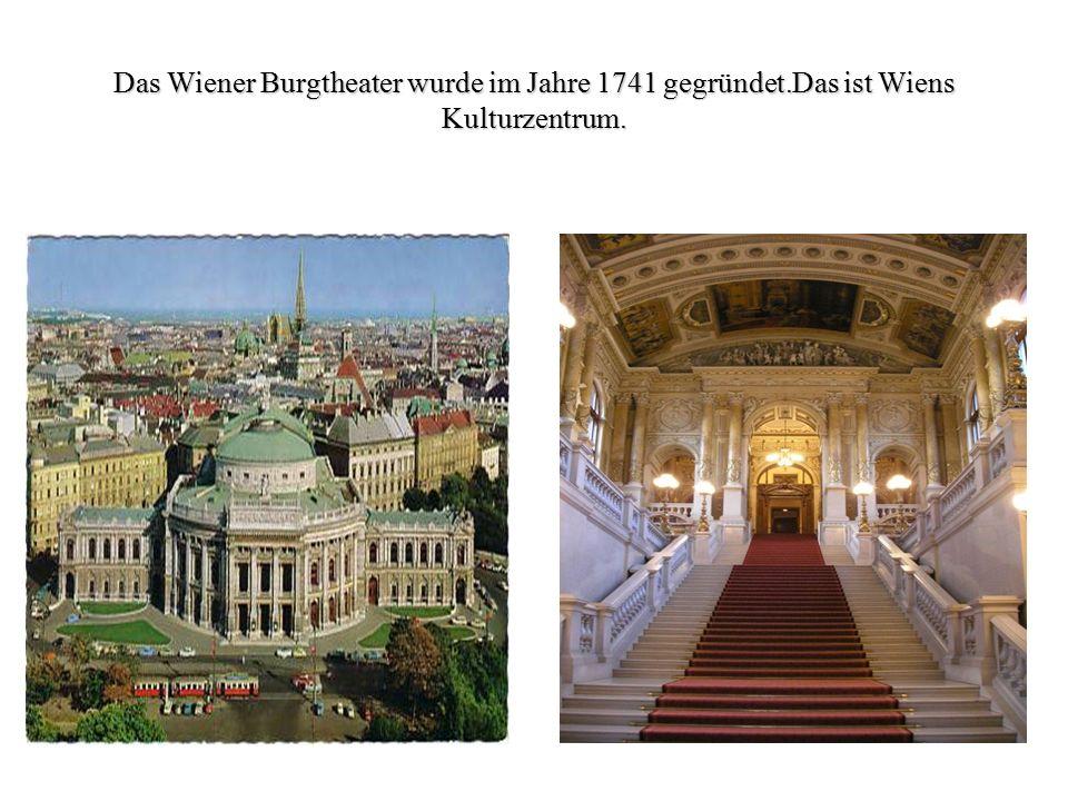 Das Wiener Burgtheater wurde im Jahre 1741 gegründet.Das ist Wiens Kulturzentrum.