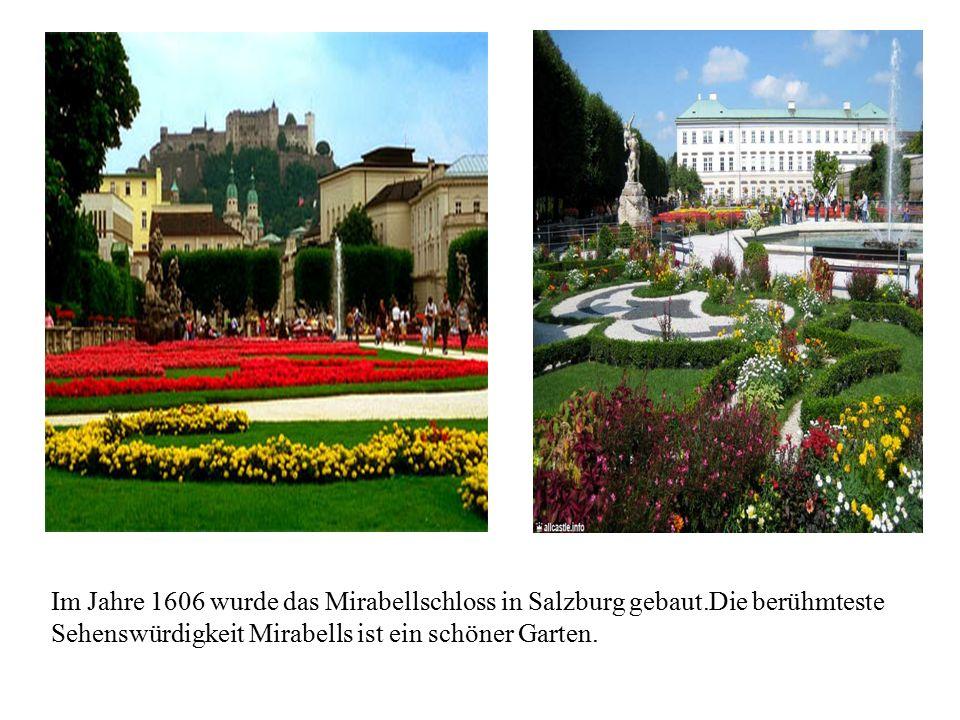 Im Jahre 1606 wurde das Mirabellschloss in Salzburg gebaut.Die berühmteste Sehenswürdigkeit Mirabells ist ein schöner Garten.