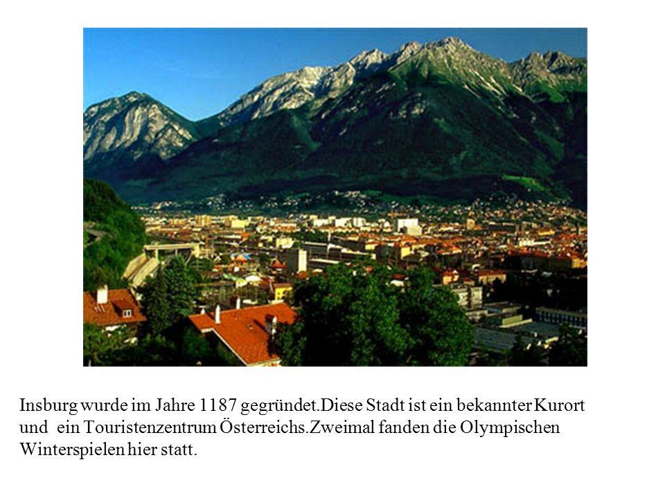 Insburg wurde im Jahre 1187 gegründet.Diese Stadt ist ein bekannter Kurort und ein Touristenzentrum Österreichs.Zweimal fanden die Olympischen Winters