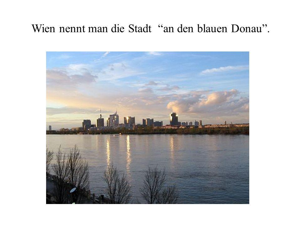 """Wien nennt man die Stadt """"an den blauen Donau""""."""