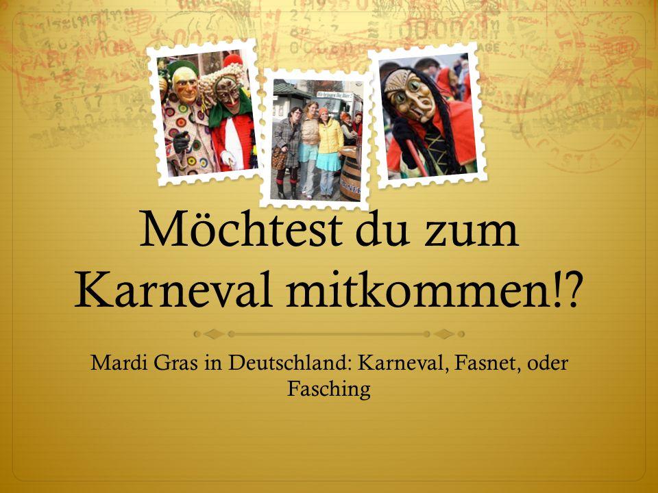 Möchtest du zum Karneval mitkommen! Mardi Gras in Deutschland: Karneval, Fasnet, oder Fasching