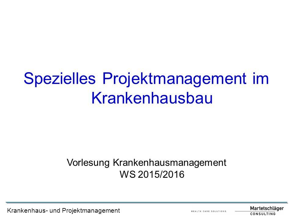 Krankenhaus- und Projektmanagement Spezielles Projektmanagement im Krankenhausbau Vorlesung Krankenhausmanagement WS 2015/2016