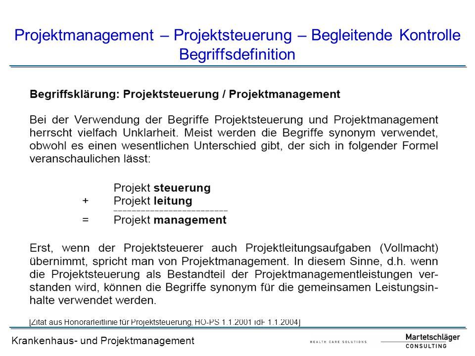 Krankenhaus- und Projektmanagement Projektmanagement – Projektsteuerung – Begleitende Kontrolle Begriffsdefinition [Zitat aus Honorarleitlinie für Pro