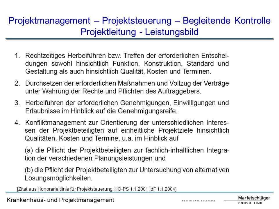Krankenhaus- und Projektmanagement Projektmanagement – Projektsteuerung – Begleitende Kontrolle Projektleitung - Leistungsbild [Zitat aus Honorarleitl