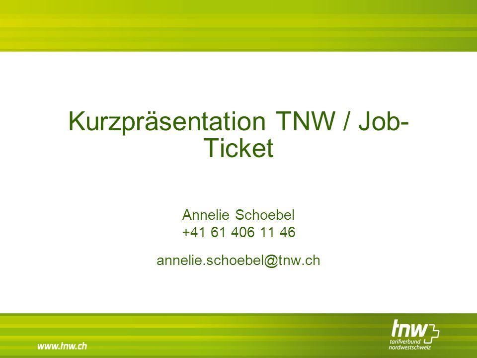 Kurzpräsentation TNW / Job- Ticket Annelie Schoebel +41 61 406 11 46 annelie.schoebel@tnw.ch