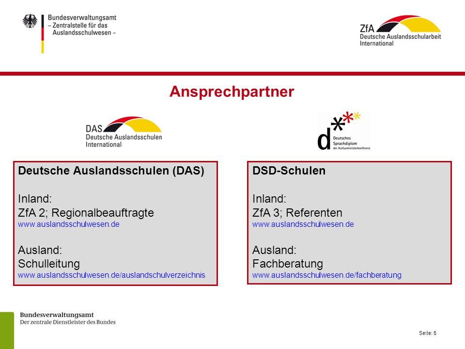 Seite: 5 Deutsche Auslandsschulen (DAS) Inland: ZfA 2; Regionalbeauftragte www.auslandsschulwesen.de Ausland: Schulleitung www.auslandsschulwesen.de/a