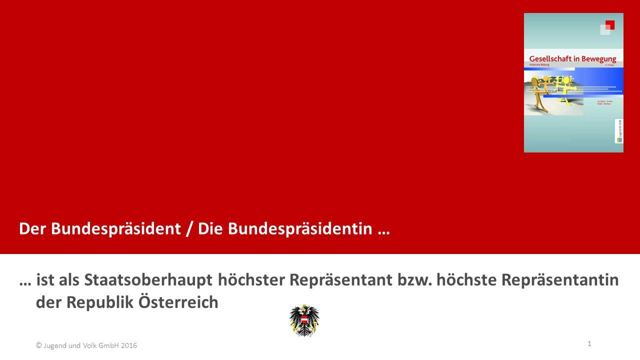 Der Bundespräsident / Die Bundespräsidentin … … ist als Staatsoberhaupt höchster Repräsentant bzw. höchste Repräsentantin der Republik Österreich 1 ©