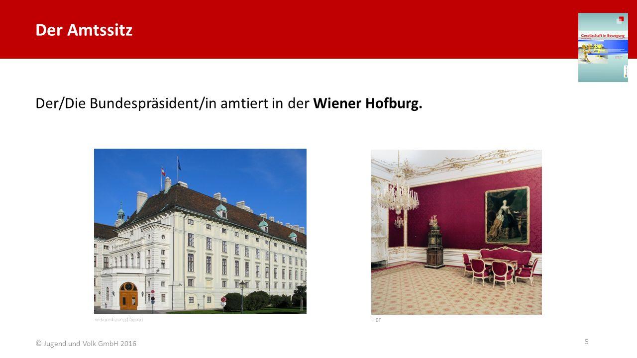 Der Amtssitz Der/Die Bundespräsident/in amtiert in der Wiener Hofburg. HBF 5 wikipedia.org (Digon) © Jugend und Volk GmbH 2016