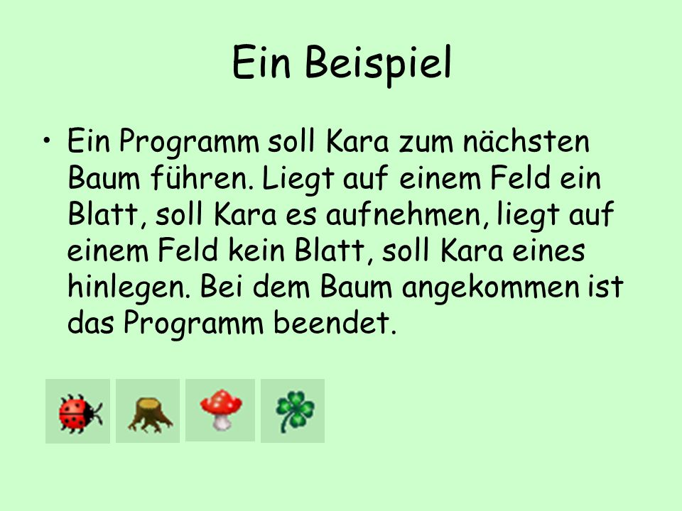 Ein Beispiel Ein Programm soll Kara zum nächsten Baum führen.