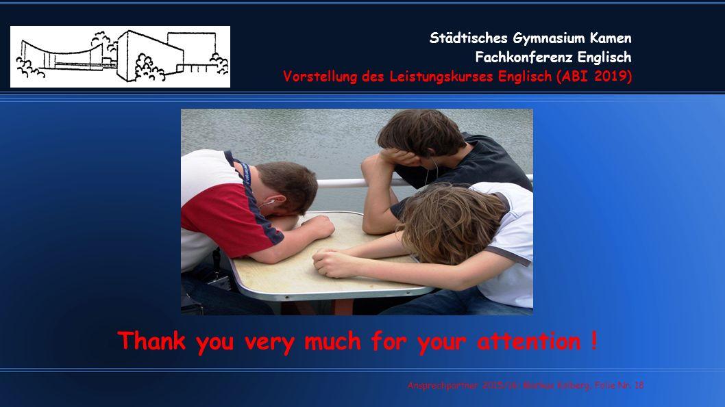Städtisches Gymnasium Kamen Fachkonferenz Englisch Vorstellung des Leistungskurses Englisch (ABI 2019) Thank you very much for your attention .