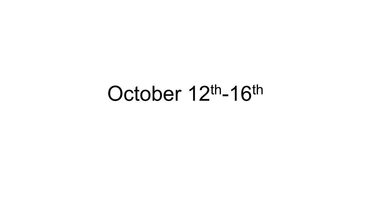 October 12 th -16 th