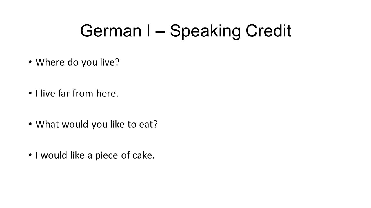 German I – Speaking Credit Where do you live. I live far from here.