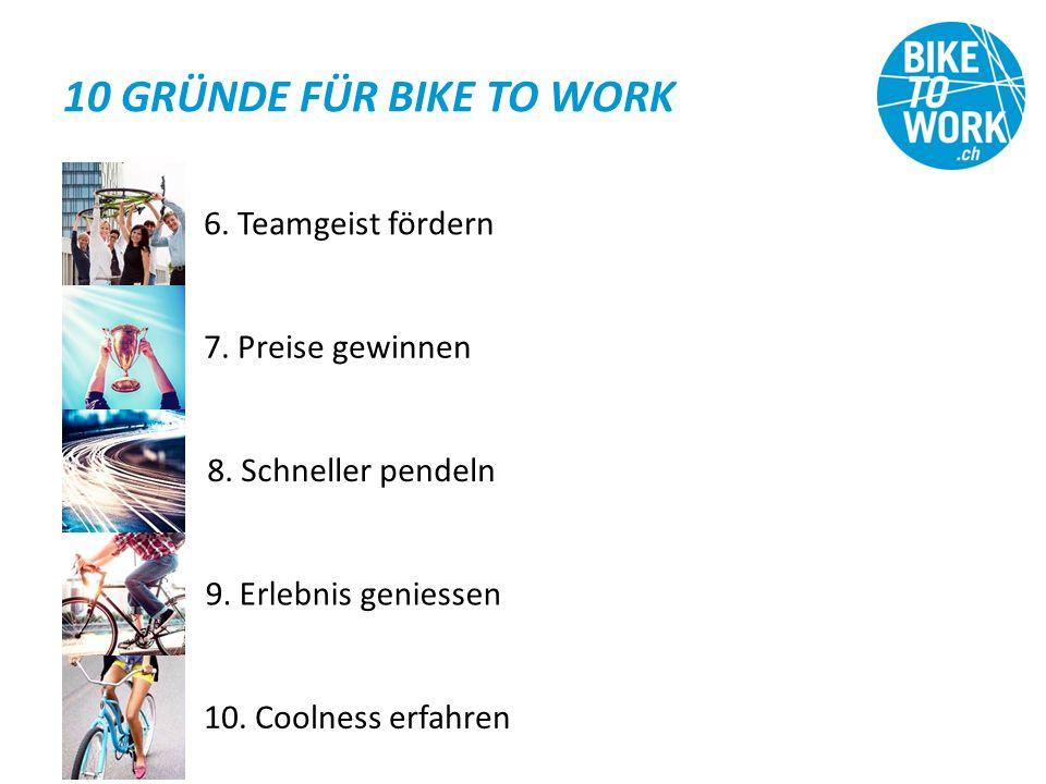 10 GRÜNDE FÜR BIKE TO WORK 6. Teamgeist fördern 7.
