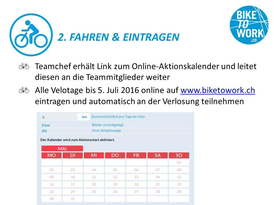 2. FAHREN & EINTRAGEN Teamchef erhält Link zum Online-Aktionskalender und leitet diesen an die Teammitglieder weiter Alle Velotage bis 5. Juli 2016 on