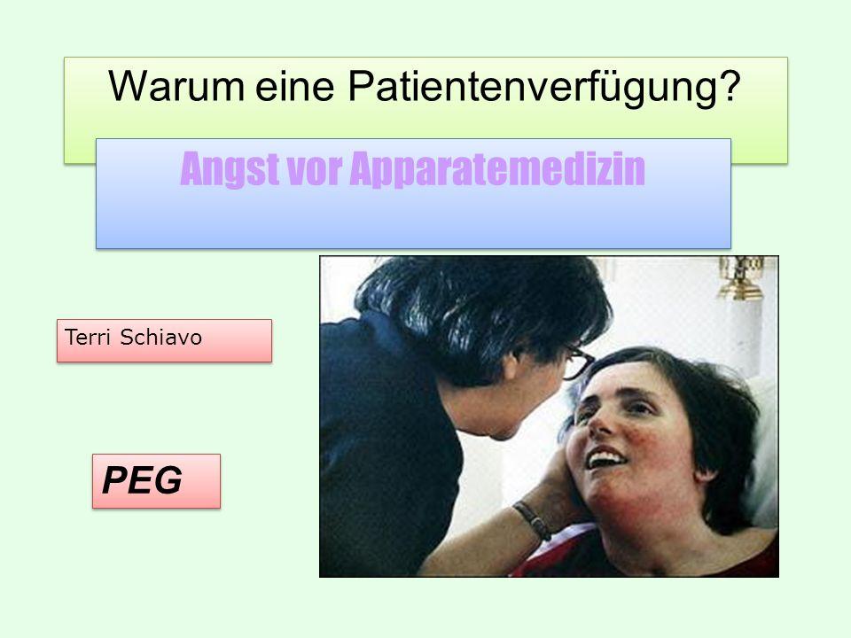 Warum eine Patientenverfügung? Angst vor Apparatemedizin Terri Schiavo PEG