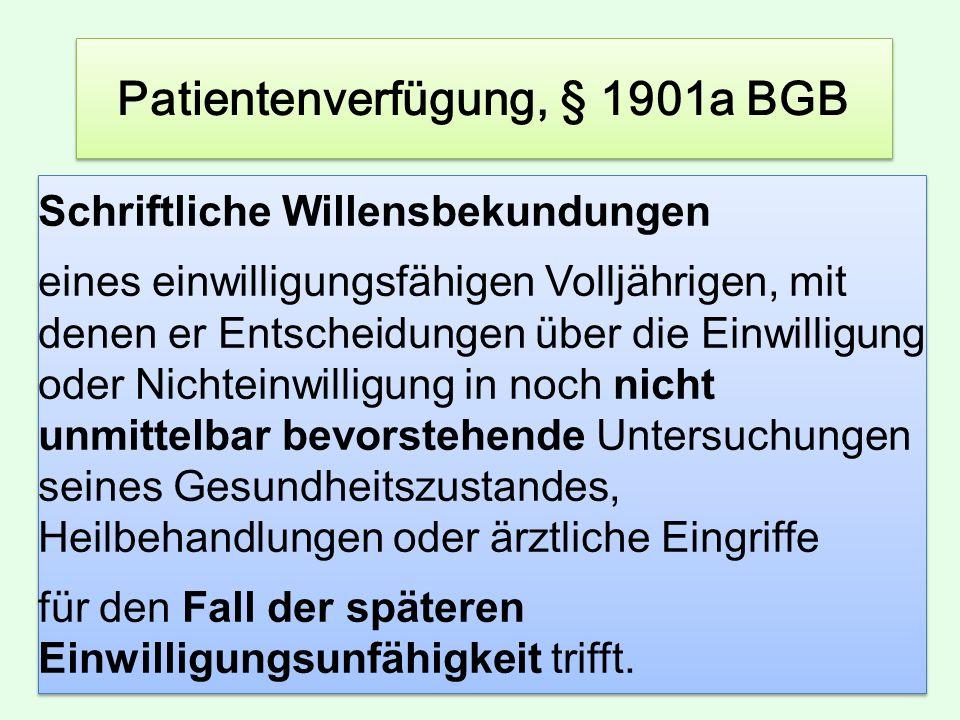 Patientenverfügung, § 1901a BGB Schriftliche Willensbekundungen eines einwilligungsfähigen Volljährigen, mit denen er Entscheidungen über die Einwilli