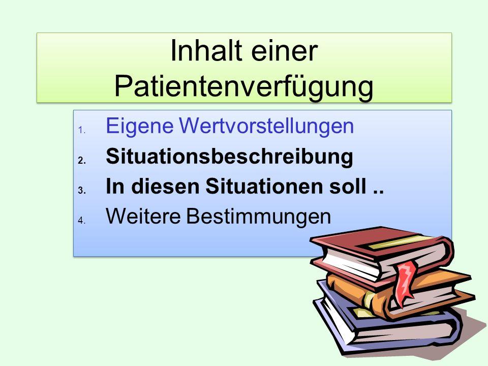 Inhalt einer Patientenverfügung 1.Eigene Wertvorstellungen 2.